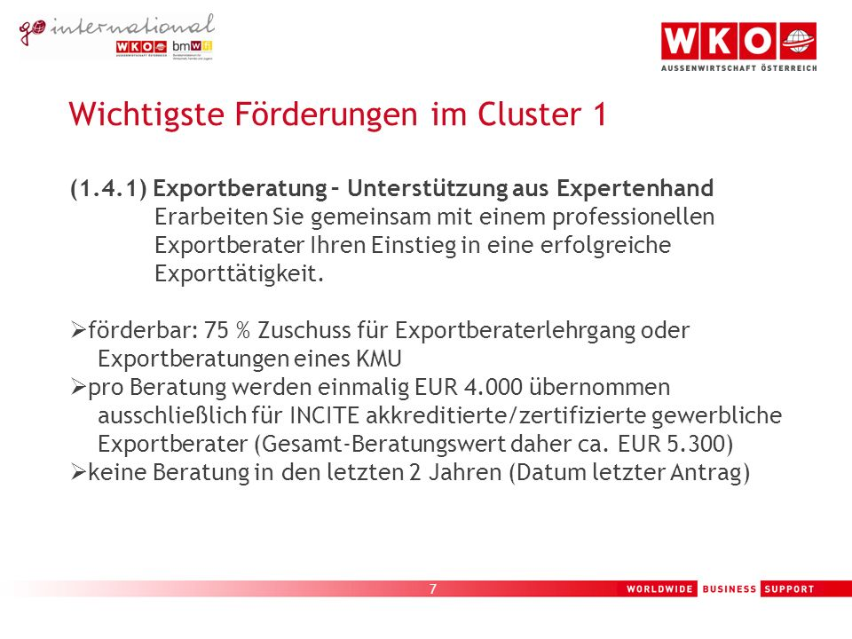 8 Wichtigste Förderungen im Cluster 1 (1.4.2) Exportbegleitung – Erfahrung im Office Lassen Sie sich bei ihren ersten Auslandsgeschäften fachmännisch durch Export-Coaches unterstützen.