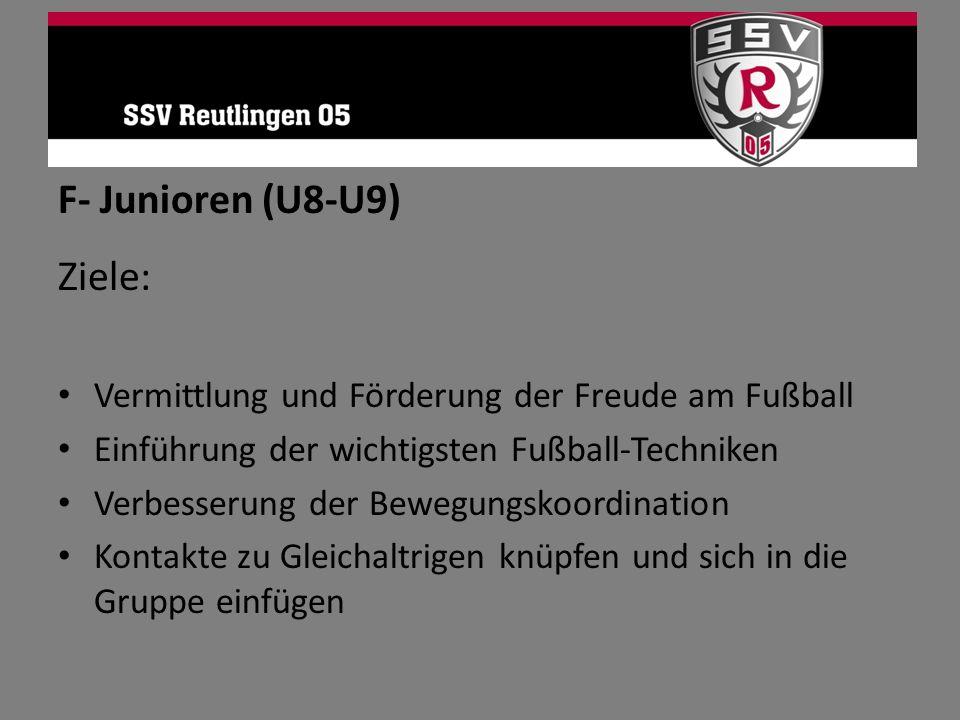 F- Junioren (U8-U9) Ziele: Vermittlung und Förderung der Freude am Fußball Einführung der wichtigsten Fußball-Techniken Verbesserung der Bewegungskoor
