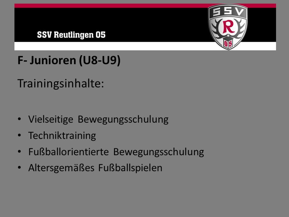 F- Junioren (U8-U9) Trainingsinhalte: Vielseitige Bewegungsschulung Techniktraining Fußballorientierte Bewegungsschulung Altersgemäßes Fußballspielen