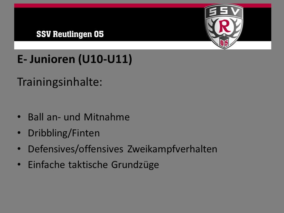 E- Junioren (U10-U11) Trainingsinhalte: Ball an- und Mitnahme Dribbling/Finten Defensives/offensives Zweikampfverhalten Einfache taktische Grundzüge