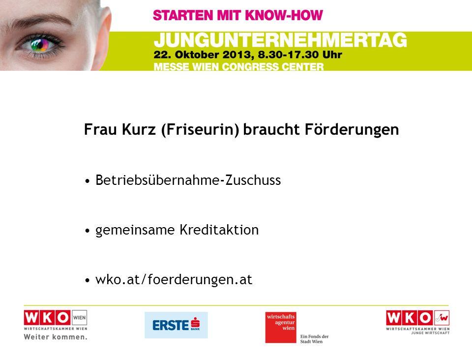 Frau Kurz (Friseurin) braucht Förderungen Betriebsübernahme-Zuschuss gemeinsame Kreditaktion wko.at/foerderungen.at