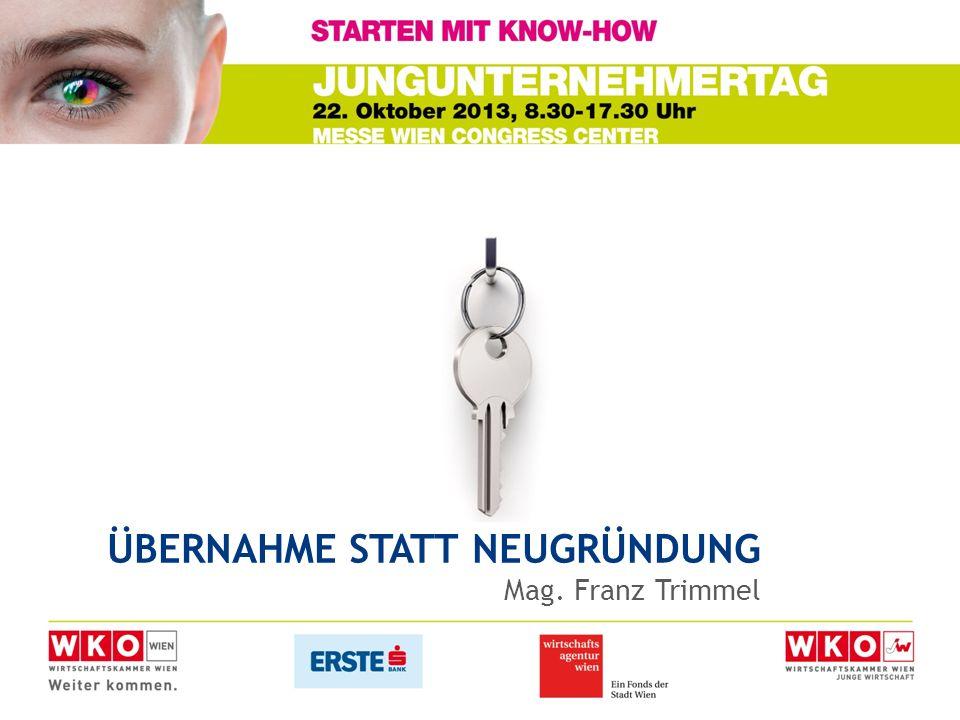 ÜBERNAHME STATT NEUGRÜNDUNG Mag. Franz Trimmel