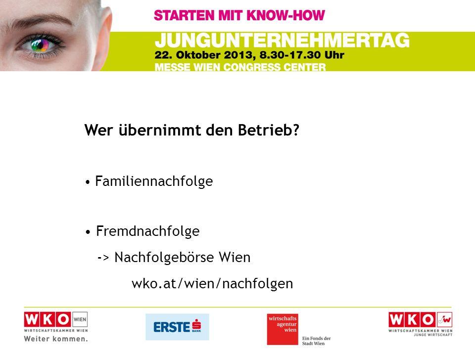 Wer übernimmt den Betrieb? Familiennachfolge Fremdnachfolge -> Nachfolgebörse Wien wko.at/wien/nachfolgen