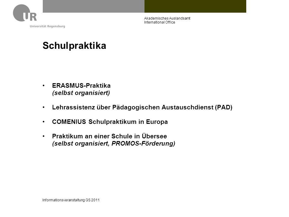 Schulpraktika ERASMUS-Praktika (selbst organisiert) Lehrassistenz über Pädagogischen Austauschdienst (PAD) COMENIUS Schulpraktikum in Europa Praktikum