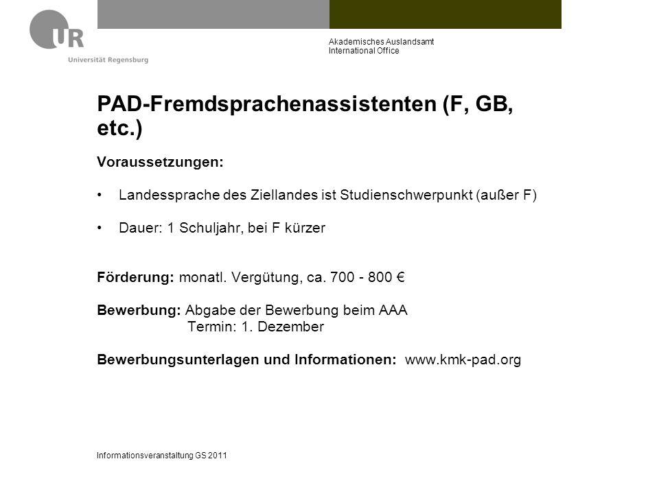 PAD-Fremdsprachenassistenten (F, GB, etc.) Voraussetzungen: Landessprache des Ziellandes ist Studienschwerpunkt (außer F) Dauer: 1 Schuljahr, bei F kü