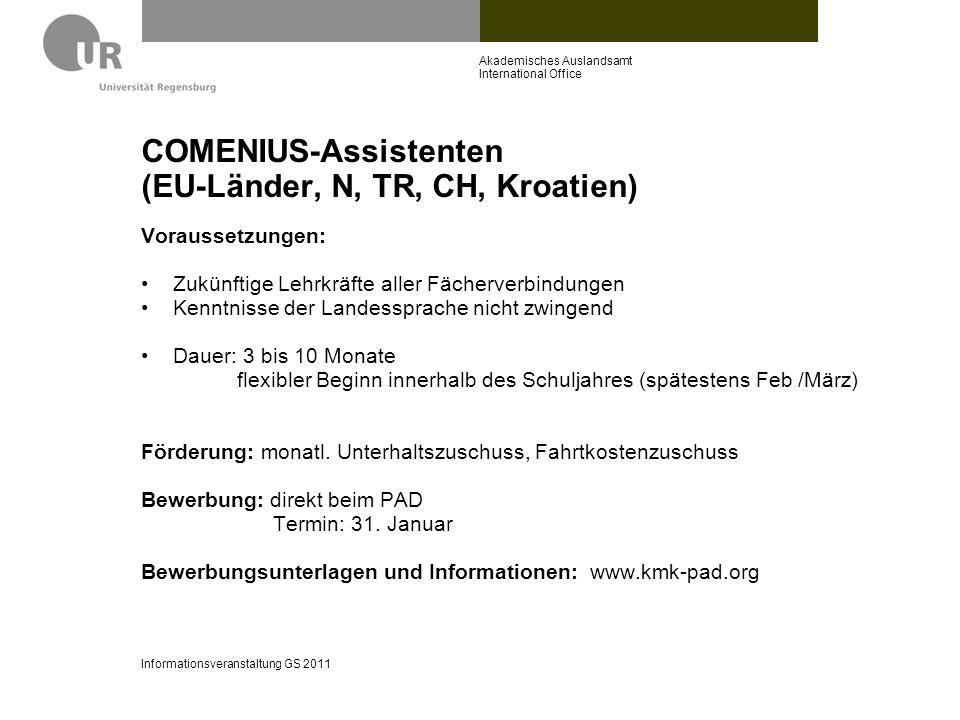 COMENIUS-Assistenten (EU-Länder, N, TR, CH, Kroatien) Voraussetzungen: Zukünftige Lehrkräfte aller Fächerverbindungen Kenntnisse der Landessprache nic