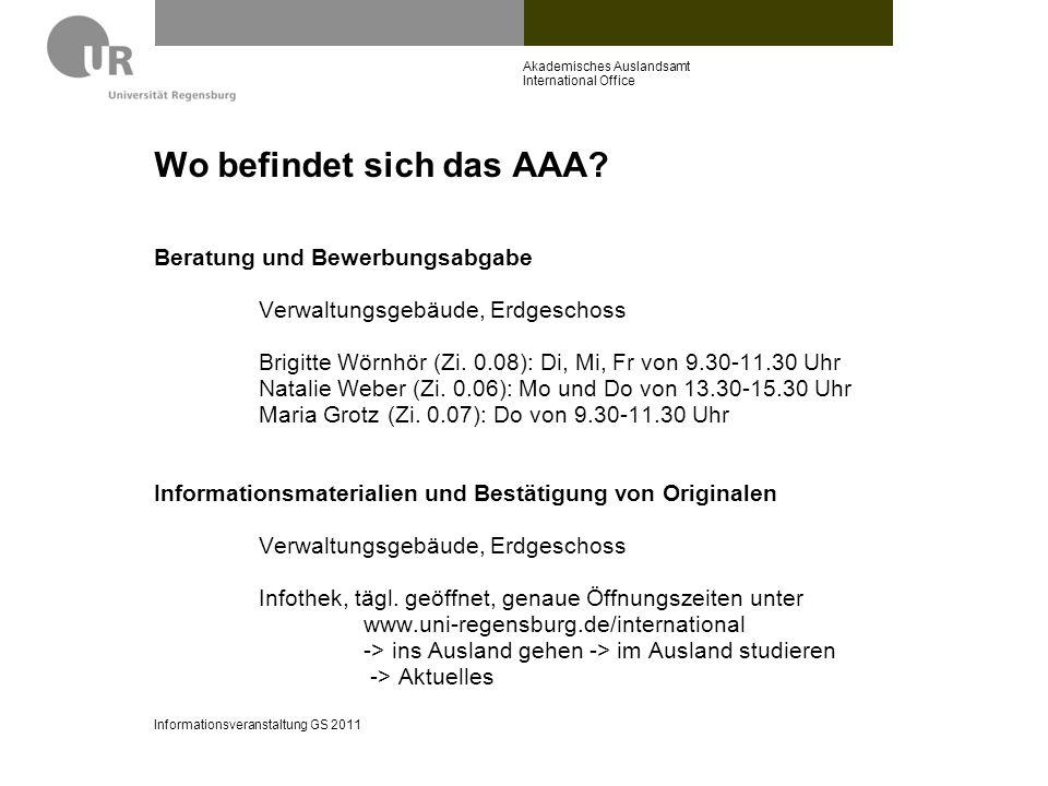 Wo befindet sich das AAA? Beratung und Bewerbungsabgabe Verwaltungsgebäude, Erdgeschoss Brigitte Wörnhör (Zi. 0.08): Di, Mi, Fr von 9.30-11.30 Uhr Nat