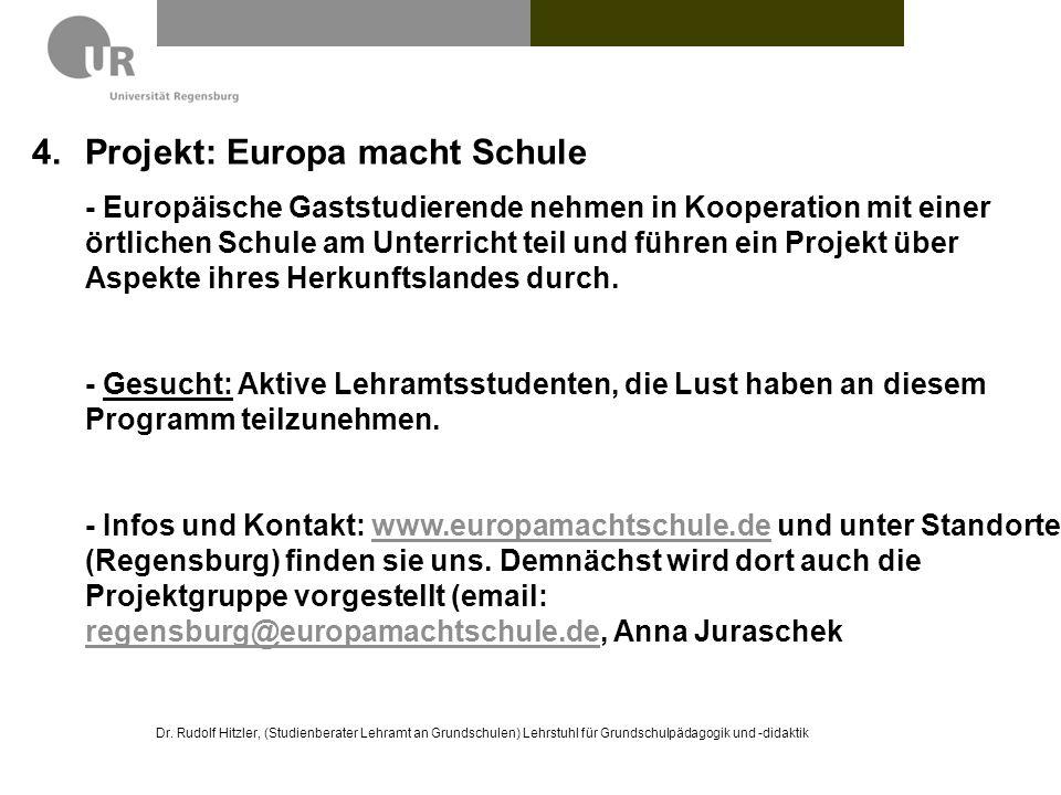 Dr. Rudolf Hitzler, (Studienberater Lehramt an Grundschulen) Lehrstuhl für Grundschulpädagogik und -didaktik 4.Projekt: Europa macht Schule - Europäis