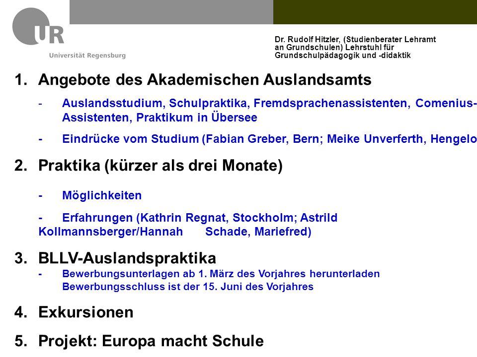 Dr. Rudolf Hitzler, (Studienberater Lehramt an Grundschulen) Lehrstuhl für Grundschulpädagogik und -didaktik 1.Angebote des Akademischen Auslandsamts