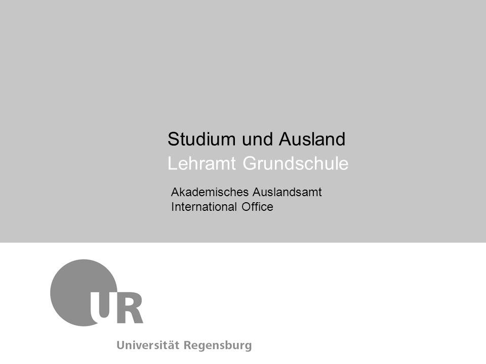 Auslandsaufenthalte – Programme der Universität Regensburg Austauschprogramme der UR in Europa (ERASMUS) (Schul-)Praktikum im Ausland Finanzierung Informationsveranstaltung GS 2011 Akademisches Auslandsamt International Office