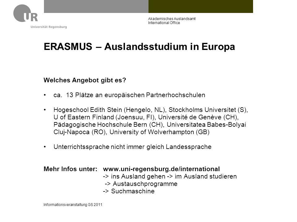 ERASMUS – Auslandsstudium in Europa Welches Angebot gibt es? ca. 13 Plätze an europäischen Partnerhochschulen Hogeschool Edith Stein (Hengelo, NL), St