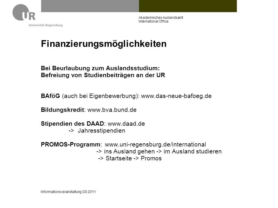 Finanzierungsmöglichkeiten Bei Beurlaubung zum Auslandsstudium: Befreiung von Studienbeiträgen an der UR BAföG (auch bei Eigenbewerbung): www.das-neue