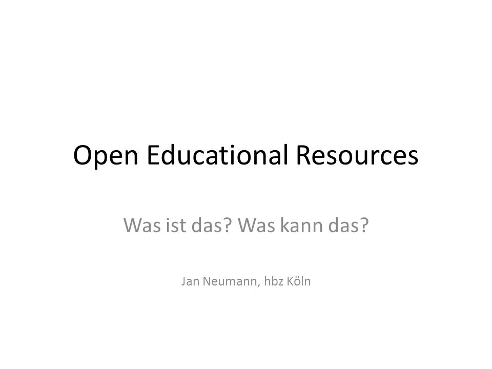 Open Educational Resources Was ist das? Was kann das? Jan Neumann, hbz Köln