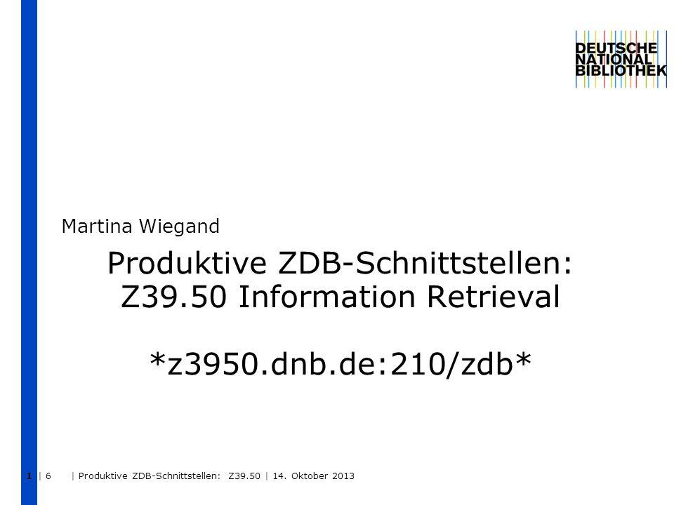 | 6 | Produktive ZDB-Schnittstellen: Z39.50 | 14.