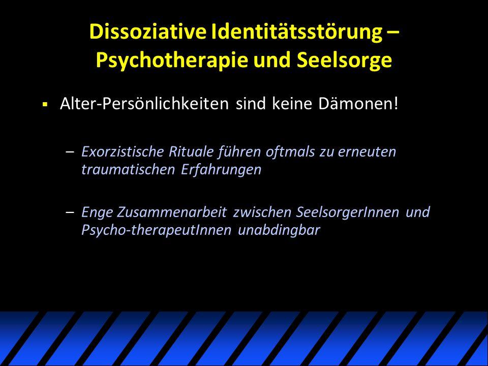 Dissoziative Identitätsstörung – Psychotherapie und Seelsorge Alter-Persönlichkeiten sind keine Dämonen! –Exorzistische Rituale führen oftmals zu erne