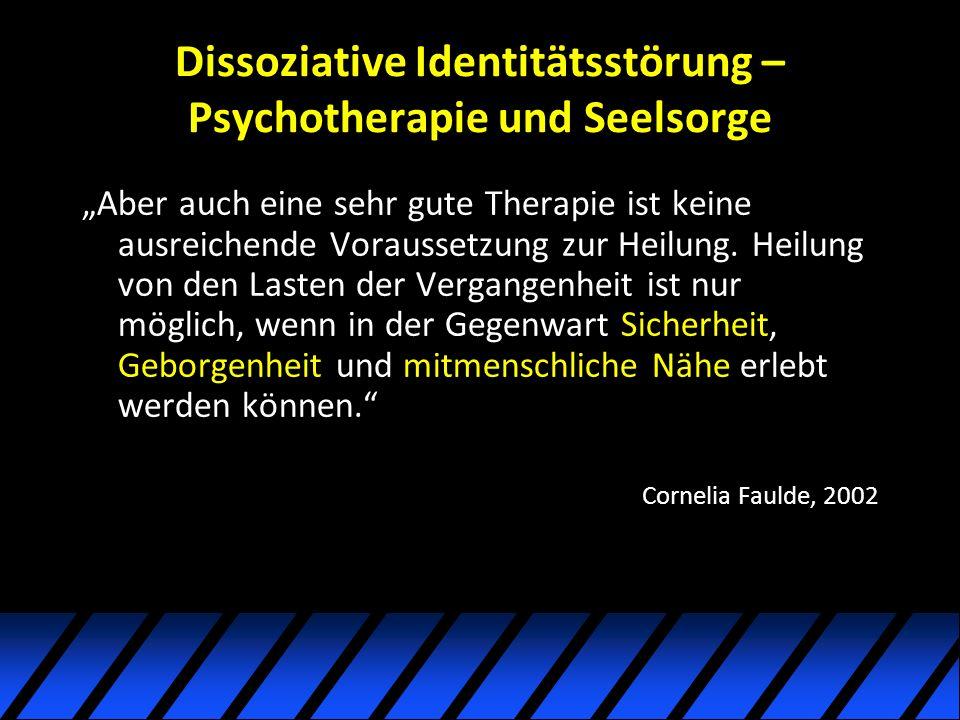 Dissoziative Identitätsstörung – Psychotherapie und Seelsorge Aber auch eine sehr gute Therapie ist keine ausreichende Voraussetzung zur Heilung.