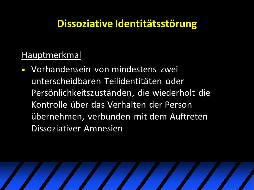 Dissoziative Identitätsstörung Hauptmerkmal Vorhandensein von mindestens zwei unterscheidbaren Teilidentitäten oder Persönlichkeitszuständen, die wiederholt die Kontrolle über das Verhalten der Person übernehmen, verbunden mit dem Auftreten Dissoziativer Amnesien