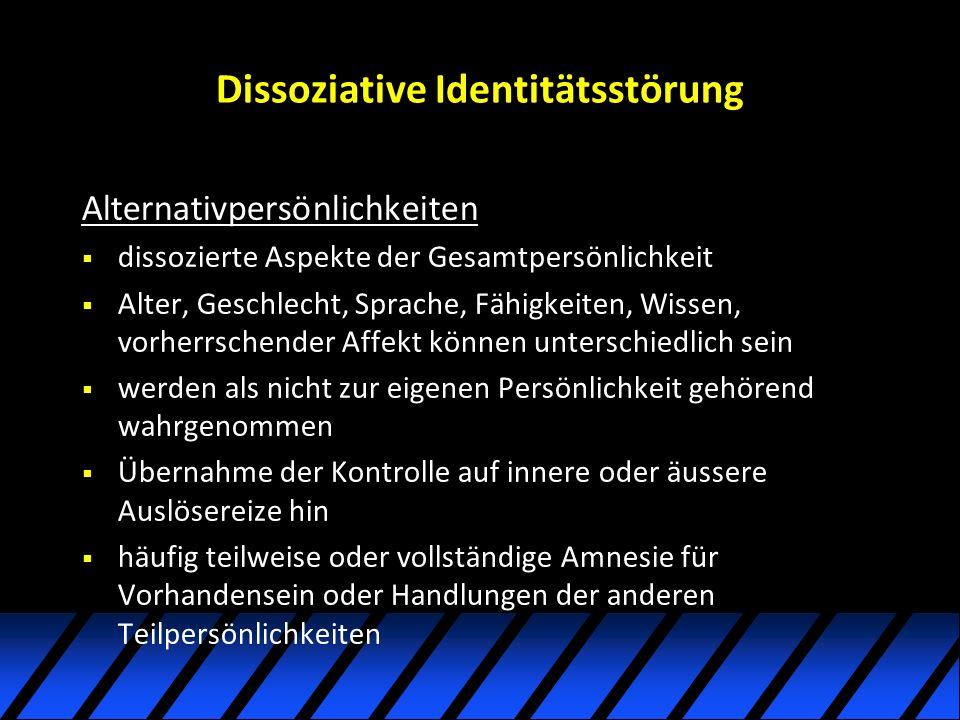 Dissoziative Identitätsstörung Alternativpersönlichkeiten dissozierte Aspekte der Gesamtpersönlichkeit Alter, Geschlecht, Sprache, Fähigkeiten, Wissen