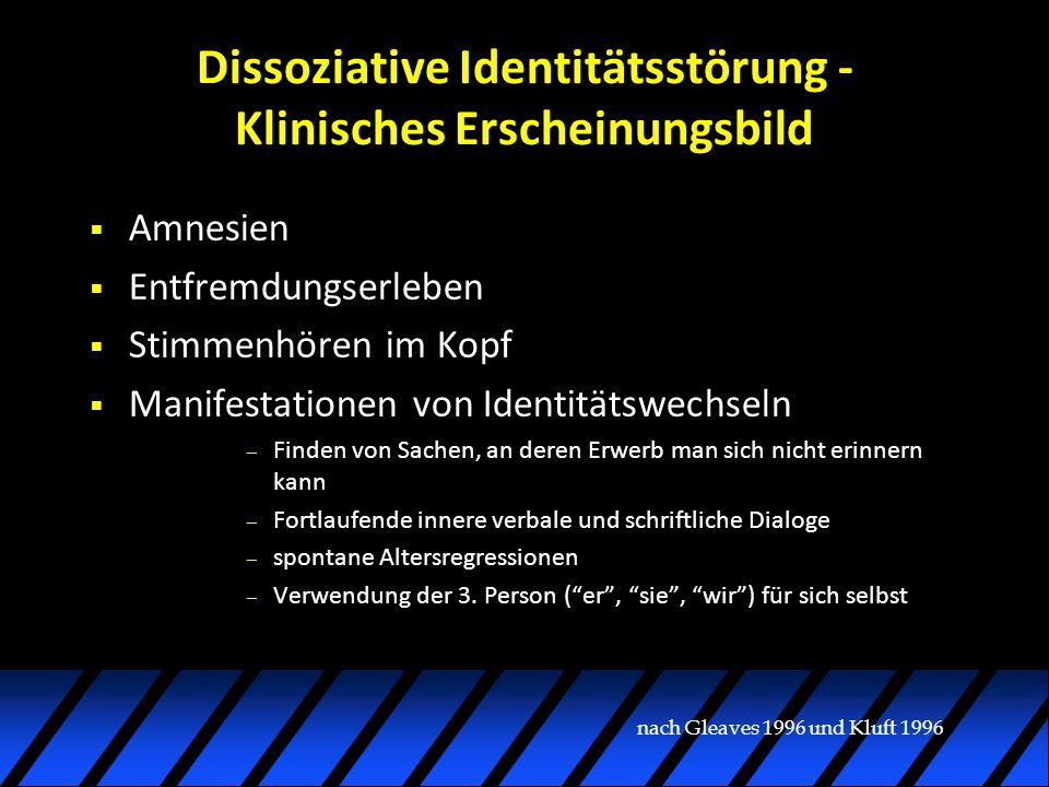 Dissoziative Identitätsstörung - Klinisches Erscheinungsbild Amnesien Entfremdungserleben Stimmenhören im Kopf Manifestationen von Identitätswechseln