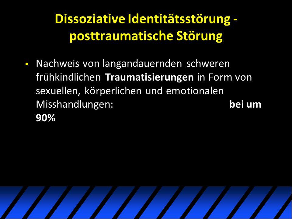 Dissoziative Identitätsstörung - posttraumatische Störung Nachweis von langandauernden schweren frühkindlichen Traumatisierungen in Form von sexuellen