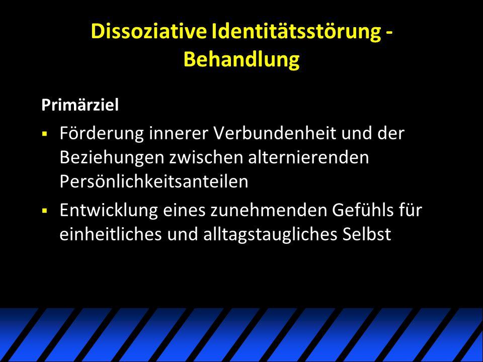 Dissoziative Identitätsstörung - Behandlung Primärziel Förderung innerer Verbundenheit und der Beziehungen zwischen alternierenden Persönlichkeitsante