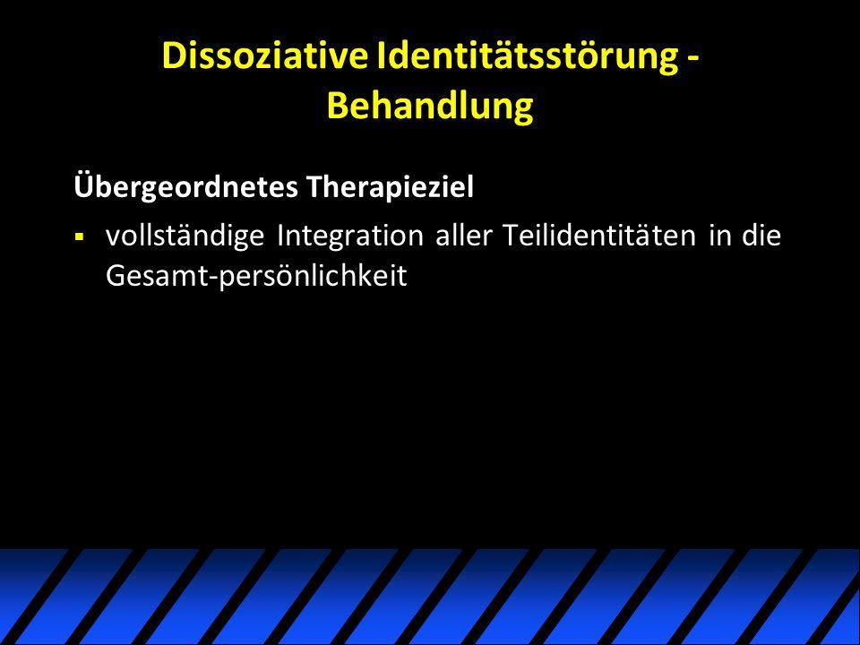 Dissoziative Identitätsstörung - Behandlung Übergeordnetes Therapieziel vollständige Integration aller Teilidentitäten in die Gesamt-persönlichkeit