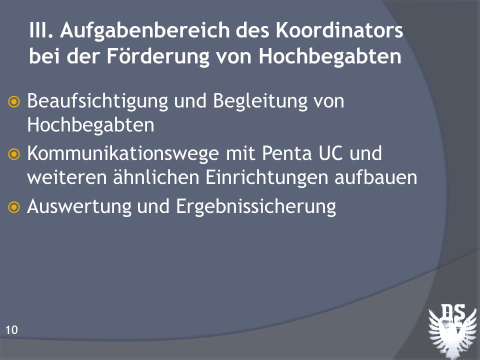 III. Aufgabenbereich des Koordinators bei der Förderung von Hochbegabten Beaufsichtigung und Begleitung von Hochbegabten Kommunikationswege mit Penta