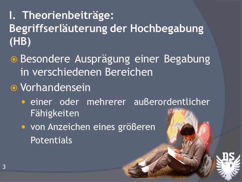 I. Theorienbeiträge: Begriffserläuterung der Hochbegabung (HB) Besondere Ausprägung einer Begabung in verschiedenen Bereichen Vorhandensein einer oder
