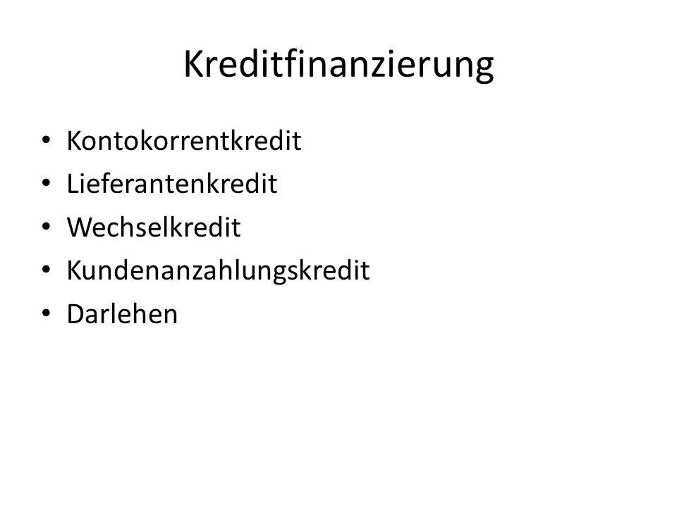 Kreditfinanzierung Kontokorrentkredit Lieferantenkredit Wechselkredit Kundenanzahlungskredit Darlehen