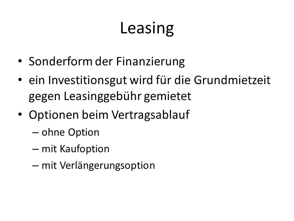 Leasing Sonderform der Finanzierung ein Investitionsgut wird für die Grundmietzeit gegen Leasinggebühr gemietet Optionen beim Vertragsablauf – ohne Op
