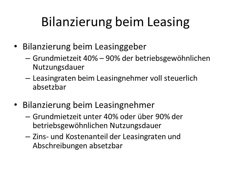 Bilanzierung beim Leasing Bilanzierung beim Leasinggeber – Grundmietzeit 40% – 90% der betriebsgewöhnlichen Nutzungsdauer – Leasingraten beim Leasingn