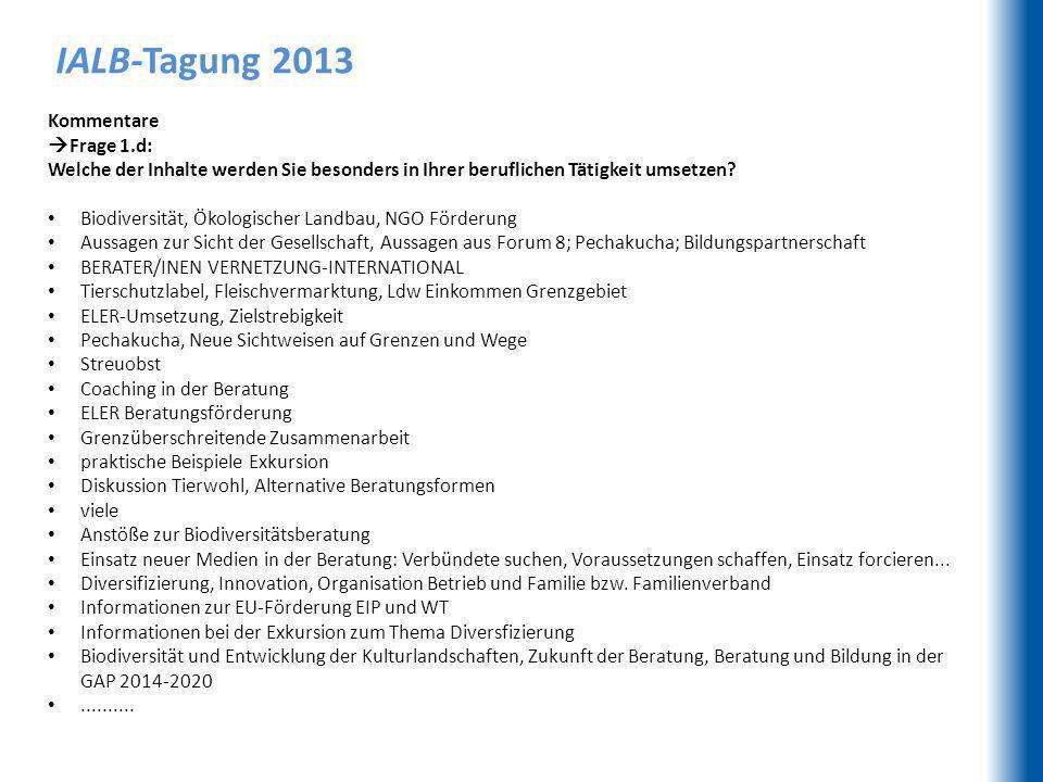 IALB-Tagung 2013 Kommentare Frage 1.d: Welche der Inhalte werden Sie besonders in Ihrer beruflichen Tätigkeit umsetzen.