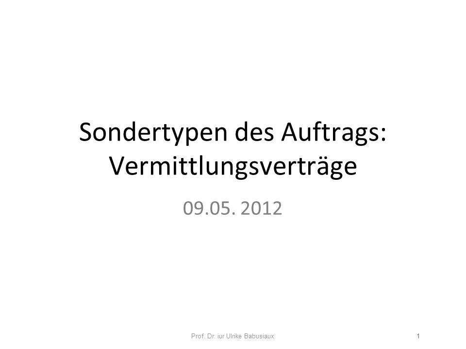 Sondertypen des Auftrags: Vermittlungsverträge 09.05. 2012 Prof. Dr. iur Ulrike Babusiaux1