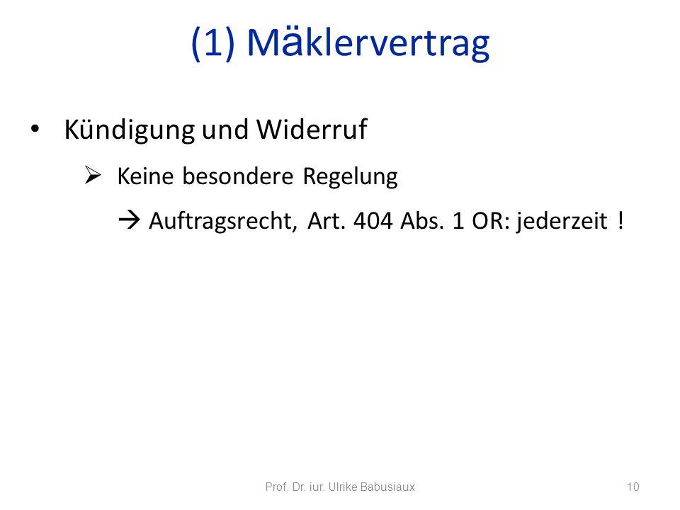 Kündigung und Widerruf Keine besondere Regelung Auftragsrecht, Art. 404 Abs. 1 OR: jederzeit ! Prof. Dr. iur. Ulrike Babusiaux10 (1) M ä klervertrag