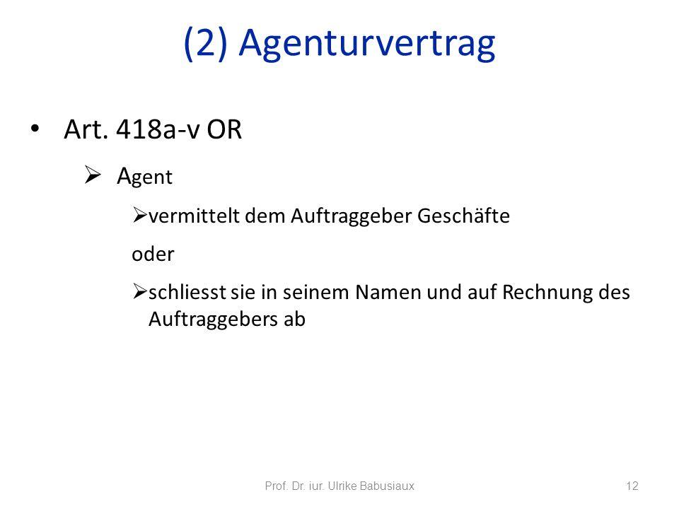 Art. 418a-v OR A gent vermittelt dem Auftraggeber Geschäfte oder schliesst sie in seinem Namen und auf Rechnung des Auftraggebers ab Prof. Dr. iur. Ul