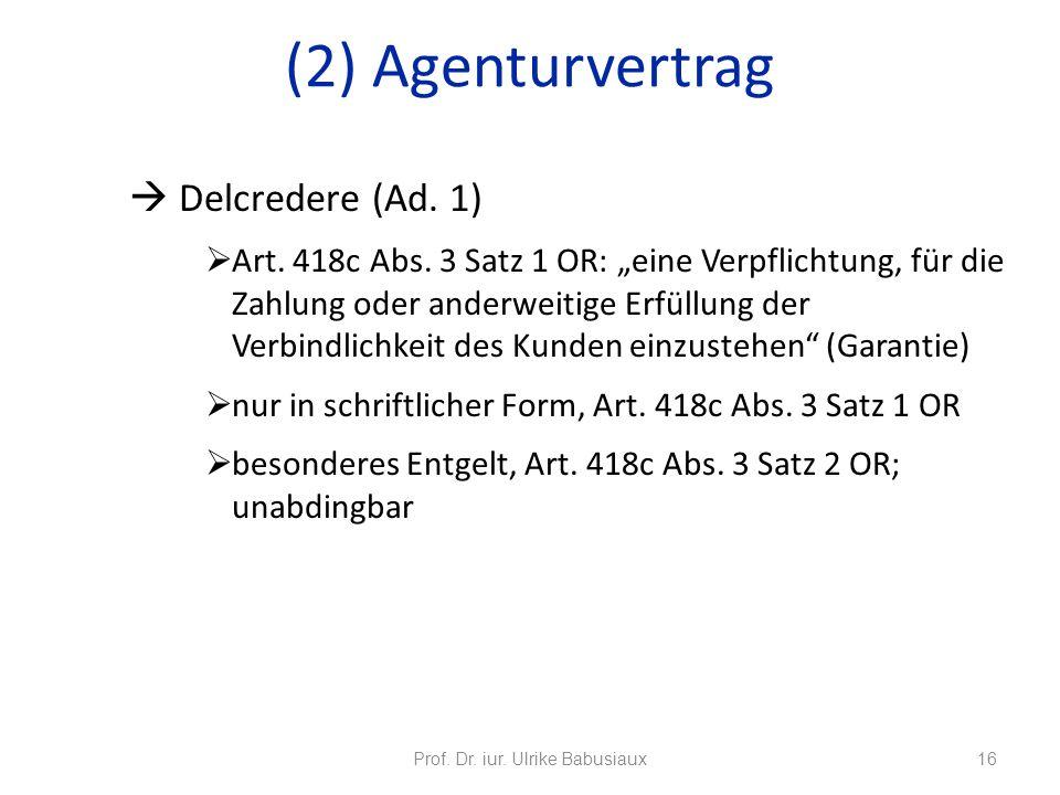 Delcredere (Ad. 1) Art. 418c Abs. 3 Satz 1 OR: eine Verpflichtung, für die Zahlung oder anderweitige Erfüllung der Verbindlichkeit des Kunden einzuste