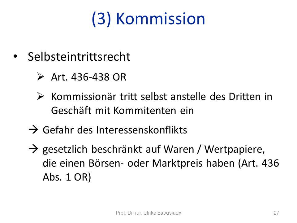 Selbsteintrittsrecht Art. 436-438 OR Kommissionär tritt selbst anstelle des Dritten in Geschäft mit Kommitenten ein Gefahr des Interessenskonflikts ge
