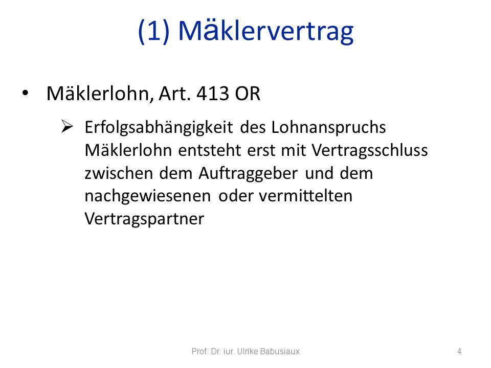 Mäklerlohn, Art. 413 OR Erfolgsabhängigkeit des Lohnanspruchs Mäklerlohn entsteht erst mit Vertragsschluss zwischen dem Auftraggeber und dem nachgewie