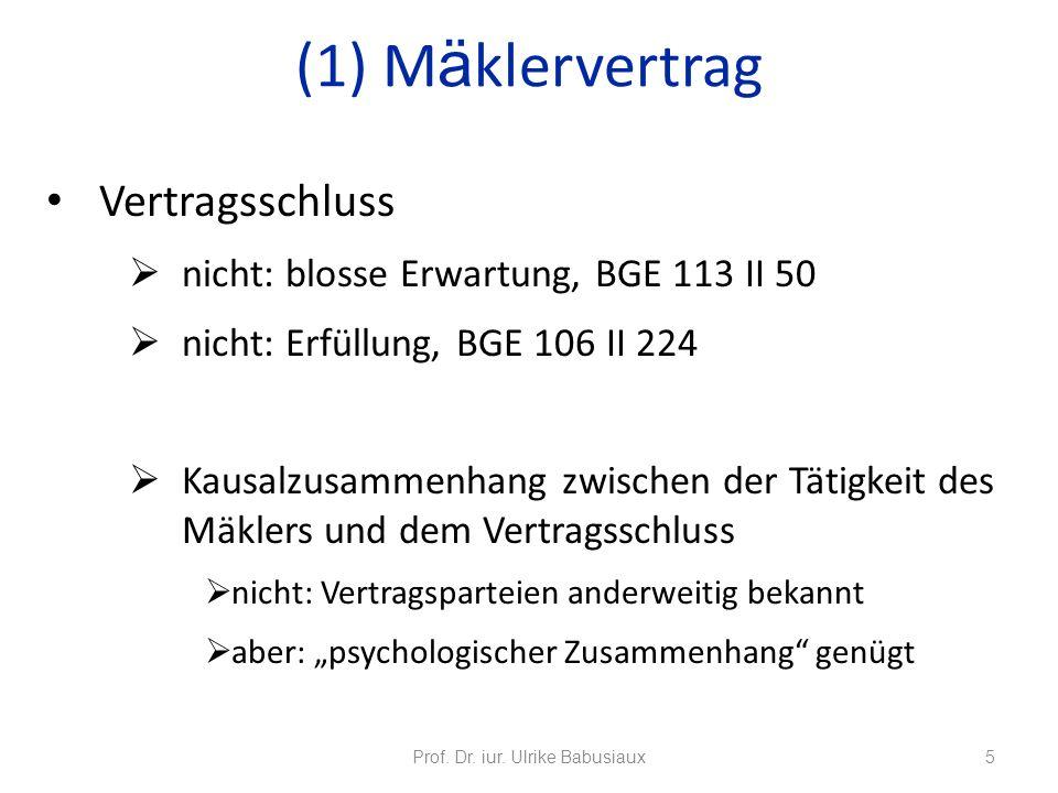 Arten des Mäklervertrags Nachweis: Namensnennung Vermittlung: Förderung des Vertragsschlusses Zur Erinnerung: Psychologischer Zusammenhang genügt Prof.