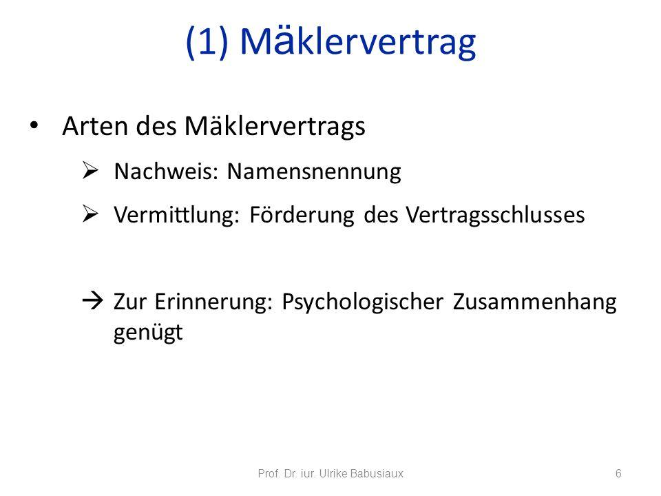 Arten des Mäklervertrags Nachweis: Namensnennung Vermittlung: Förderung des Vertragsschlusses Zur Erinnerung: Psychologischer Zusammenhang genügt Prof