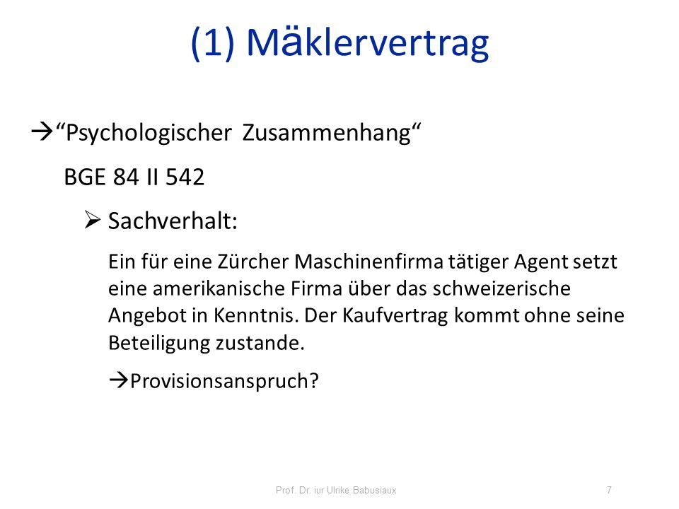 Prof. Dr. iur Ulrike Babusiaux7 Psychologischer Zusammenhang BGE 84 II 542 Sachverhalt: Ein für eine Zürcher Maschinenfirma tätiger Agent setzt eine a