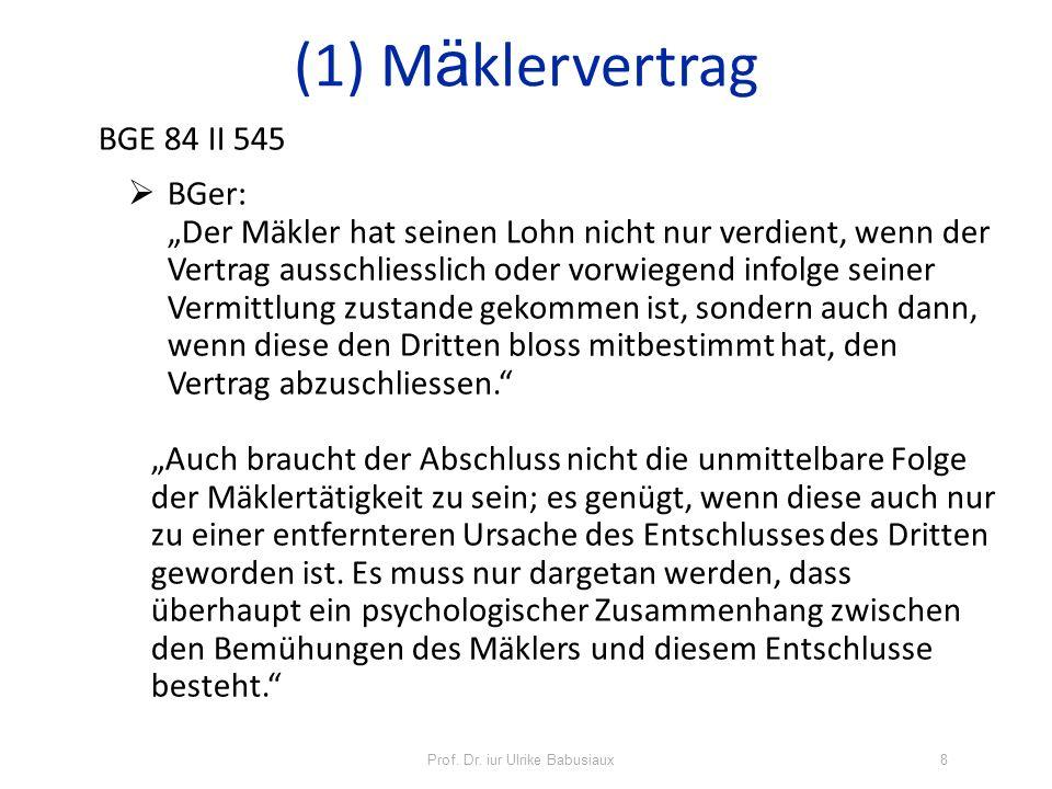 Prof. Dr. iur Ulrike Babusiaux8 BGE 84 II 545 BGer: Der Mäkler hat seinen Lohn nicht nur verdient, wenn der Vertrag ausschliesslich oder vorwiegend in