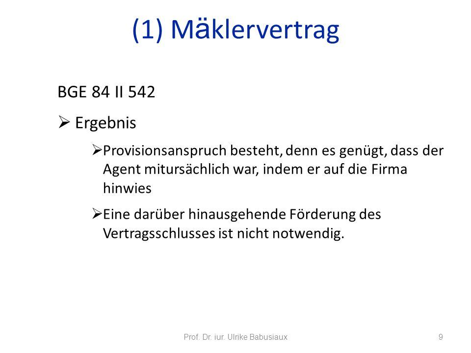 Prof. Dr. iur. Ulrike Babusiaux9 BGE 84 II 542 Ergebnis Provisionsanspruch besteht, denn es genügt, dass der Agent mitursächlich war, indem er auf die