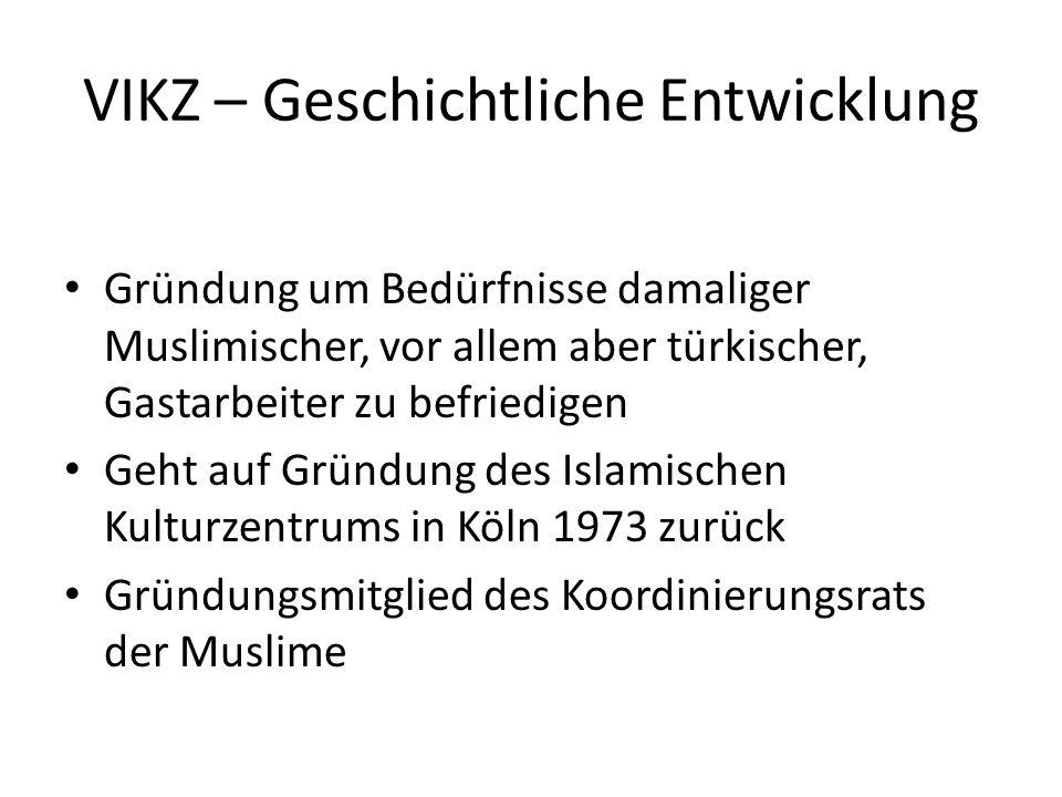 VIKZ – Geschichtliche Entwicklung Gründung um Bedürfnisse damaliger Muslimischer, vor allem aber türkischer, Gastarbeiter zu befriedigen Geht auf Grün