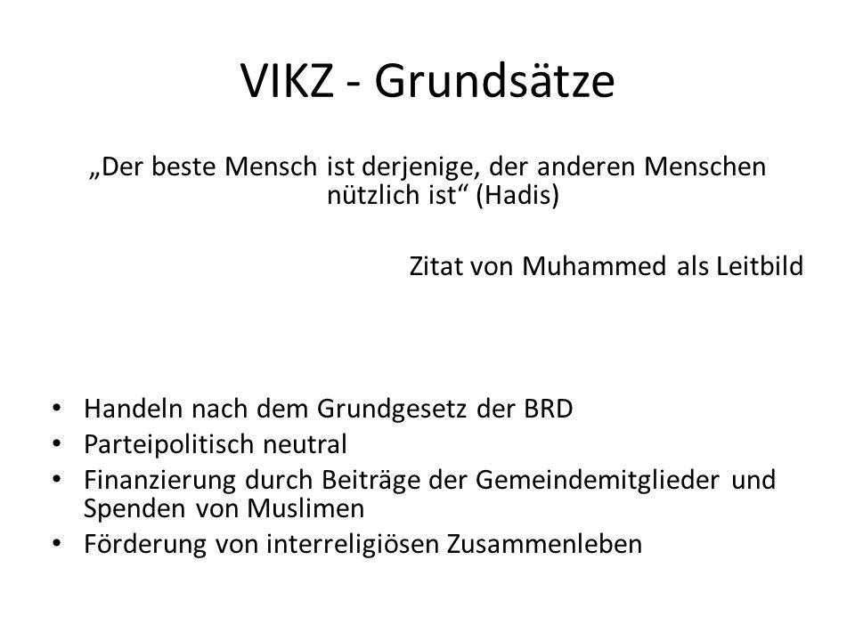 VIKZ - Grundsätze Der beste Mensch ist derjenige, der anderen Menschen nützlich ist (Hadis) Zitat von Muhammed als Leitbild Handeln nach dem Grundgese