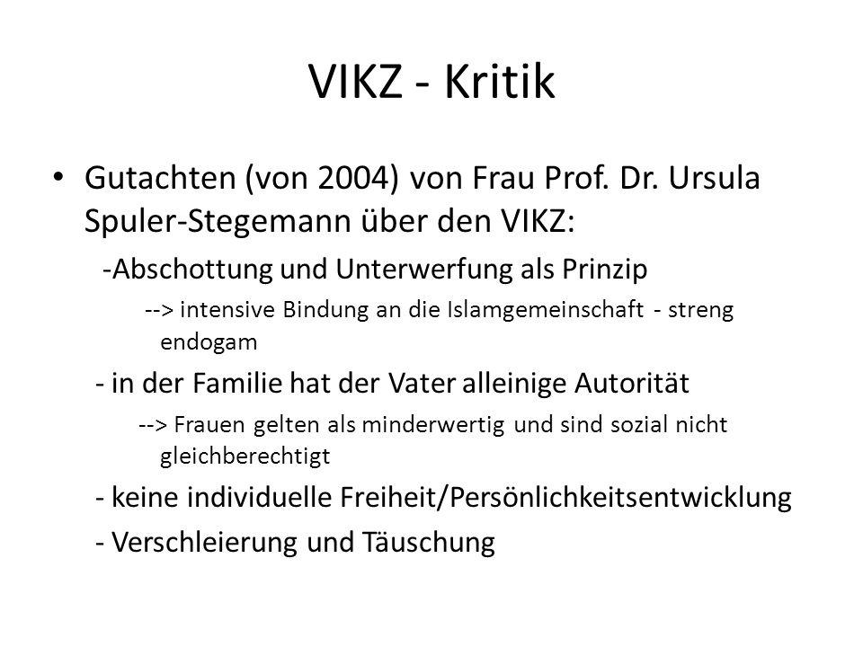 VIKZ - Kritik Gutachten (von 2004) von Frau Prof. Dr. Ursula Spuler-Stegemann über den VIKZ: -Abschottung und Unterwerfung als Prinzip --> intensive B