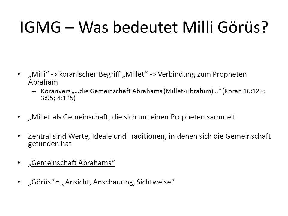 IGMG – Was bedeutet Milli Görüs? Milli -> koranischer Begriff Millet -> Verbindung zum Propheten Abraham – Koranvers …die Gemeinschaft Abrahams (Mille