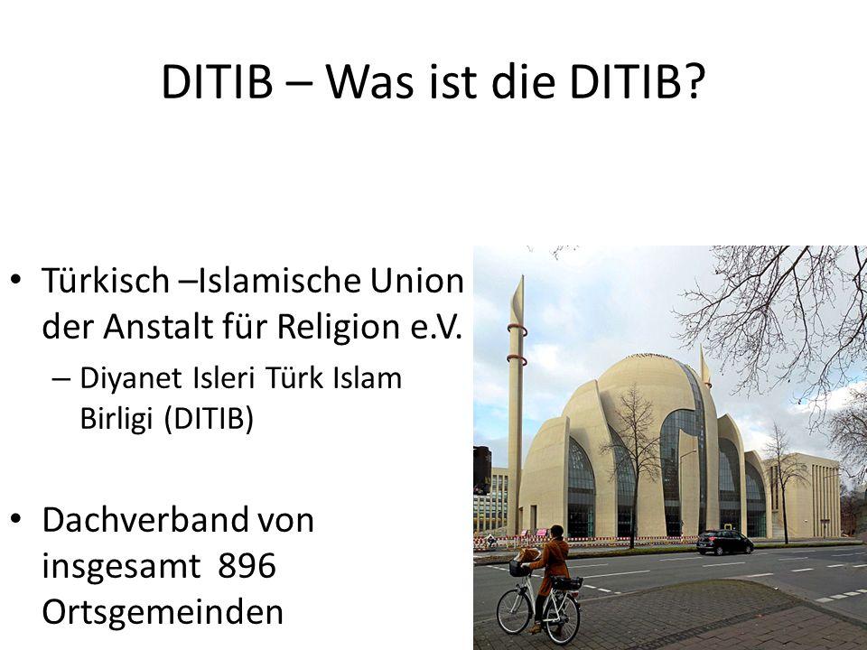 DITIB – Was ist die DITIB? Türkisch –Islamische Union der Anstalt für Religion e.V. – Diyanet Isleri Türk Islam Birligi (DITIB) Dachverband von insges