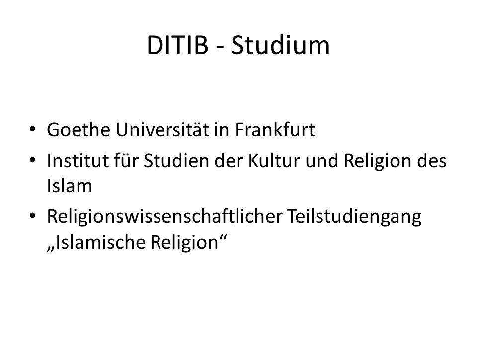 DITIB - Studium Goethe Universität in Frankfurt Institut für Studien der Kultur und Religion des Islam Religionswissenschaftlicher Teilstudiengang Isl