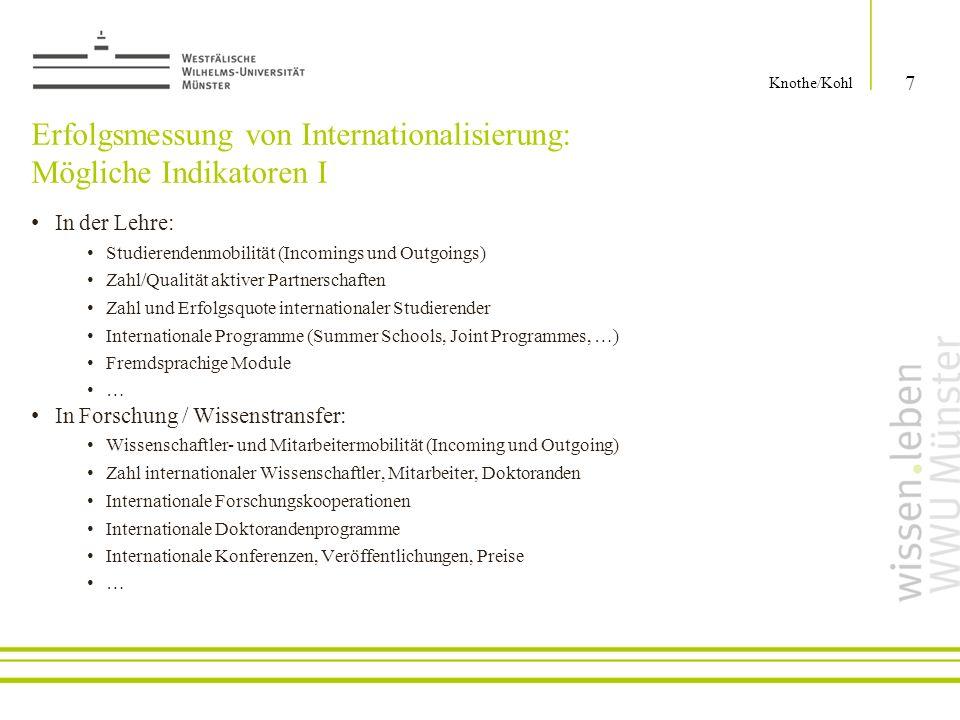 Erfolgsmessung von Internationalisierung: Mögliche Indikatoren I In der Lehre: Studierendenmobilität (Incomings und Outgoings) Zahl/Qualität aktiver P